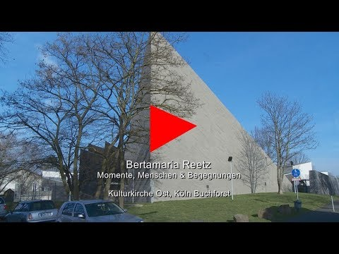 Bertamaria Reetz - Momente, Menschen und Begegnungen - Kulturkirche Köln-Buchforst